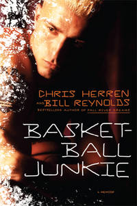 Basketball Junkie: A Memoir by Chris Herren; Bill Reynolds - Hardcover - 2011 - from ThatBookGuy and Biblio.com