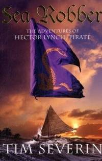 Sea Robber: The Pirate Adventures of Hector Lynch by Tim Severin - Paperback - from Better World Books  (SKU: GRP21953451)