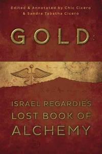 GOLD: Israel Regardie^s Lost Book Of Alchemy
