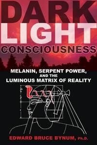 DARK LIGHT CONSCIOUSNESS: Melanin, Serpent Power & The Luminous Matrix Of Reality