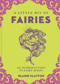 LITTLE BIT OF FAIRIES: An Introduction To Fairy Magic (H)