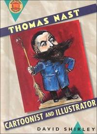 Thomas Nast: Cartoonist and Illustrator