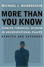 More Than You Know: Finding Financial Wisdom in Unconventional Places (Updated and Expanded Edition) by  Michael J Mauboussin - Hardcover - Revised ed. - 2008 - from Abacus Bookshop and Biblio.com