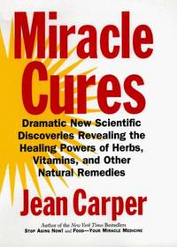 Miracle Cures: Dramatic New Scientific Discoveries Revealing the Healing Powers of Herbs,...