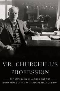 """Mr. Churchill's Profession: The Statesman as Author and the Book That Defined the """"Special Relationship"""""""
