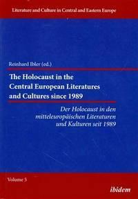 Der Holocaust in Den Mitteleuropaischen Literaturen Und Kulturen Seit 1989: The Holocaust  in the...