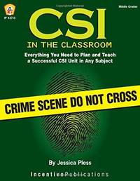 CSI in the Classroom: Everything You Need to Plan and Teach a Successful CSI Unit in Any Subject...
