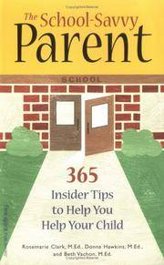 The School-Savvy Parent: 365 Insider Tips to Help You Help Your Child