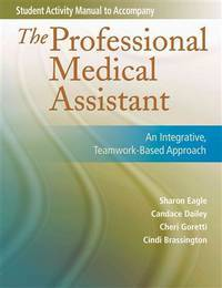Student Activity Manual for The Professional Medical Assistant: An Integrative, Teamwork-Based...