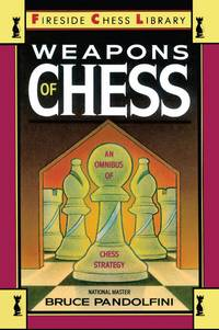 Weapons of Chess: An Omnibus of Chess Strategy
