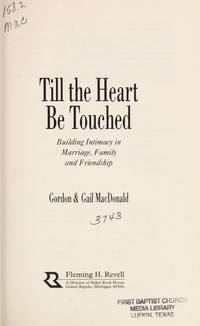 TILL THE HEART BE TOUCHED Building Intimacy in Marriage, Family and  Friendship