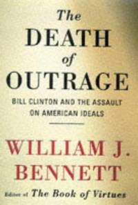 Death of Outrage: Bill Clinton and the Assault on American Ideals
