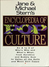 Jane & Michael Stern's Encyclopedia of Pop Culture: An A to Z Guide of Who's Who and...