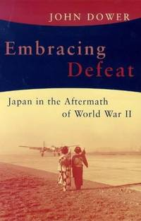 Embracing Defeat: Japan in the Wake of World War II by John W. Dower - Hardcover - 1999-01-01 - from Books Express and Biblio.co.uk