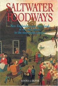 SALTWATER FOODWAYS: NEW ENGLANDERS AND THEIR FOOD, AT SEA AND ASHORE, IN THE NINETEENTH CENTURY