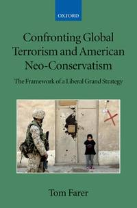 Confronting Global Terrorism and American Neo-Conservatism The Framework of a Liberal Grand...