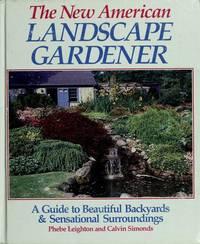 The New American Landscape Gardener: a Guide to Beautiful Backyards & Sensational Surroundings