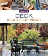 Deck Ideas that Work (Taunton\'s Ideas That Work)
