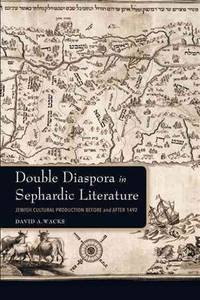 Double diaspora in Sephardic literature : Jewish cultural production before and after 1492
