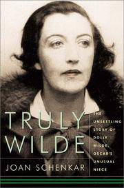 TRULY WILDE: The Unsettling Story Of Dolly Wilde, Oscar's Unusual Niece by  Joan Schenkar - First  American Edition, First Thus - 2000 - from 100 POCKETS and Biblio.com