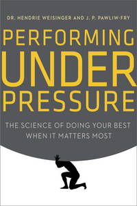 PERFORMING UNDER PRESSURE : THE SCIENCE OF DOING YOUR BEST WHEN IT MATTERS MOST