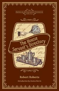 The House Servant's Directory: A Monitor for Private Families (American Antiquarian Cookbook...
