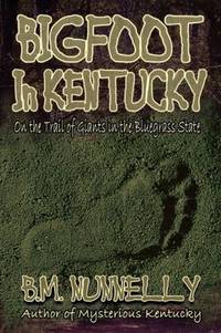 Bigfoot in Kentucky: On the Trail of Giants in the Bluegrass State (1st Edition)