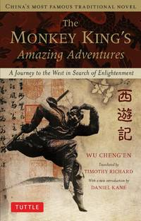 Monkey King's Amazing Adventures: A Journey to the West in Search of Enlightenment. China's Most Famous Traditional Novel by Cheng'en, Wu
