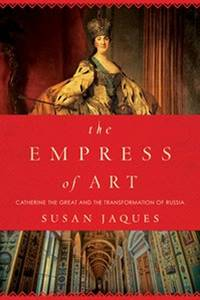 THE EMPRESS OF ART Catherine the Great and the Transformation of Russia