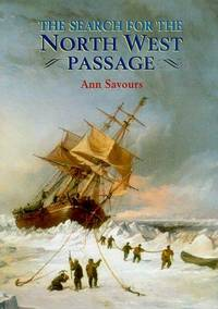 The Search for the North West Passage by  Ann Savours - First American Edition - 1999 - from Booked Experiences and Biblio.com