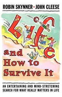 Life and How to Survive It: An Entertaining and Mind-Stretching Search for What Really Matters in Life.