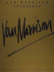 Van Morrison Anthology : Arranged for Voice Piano & Guitar