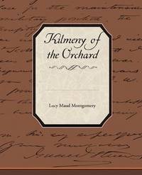 Kilmeny of the Orchard by Lucy Maud Montgomery - Paperback - 2009-12-04 - from Ergodebooks (SKU: DADAX1438531729)