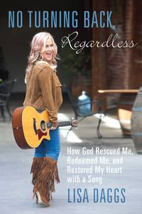 No Turning Back, Regardless: How God Rescued Me, Redeemed Me, and Restored My Heart with a Song
