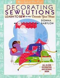 Decorating Sewlutions: Learn to Sew As You Decorate Your Home