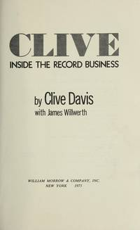 Clive: Inside the Record Business by Clive Davis; James Willwerth - Hardcover - 1975 - from Ergodebooks and Biblio.com
