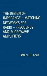 The Design of Impedance-Matching Networks for Radio-Frequency and Microwave Amplifiers (Artech...
