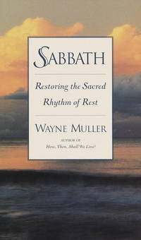 Sabbath : Restoring the Sacred Rhythm of Rest