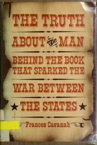 The Truth About the Man Behind the Book That Sparked the War Between the States