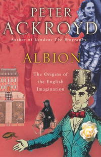 Albion: The Origins of the English Imagination. [First US Edition]