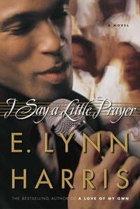 I Say a Little Prayer by  E. Lynn Harris - Hardcover - BCE. - 2006 - from KingChamp Books (SKU: 0503003889)