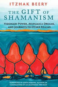 GIFT OF SHAMANISM: Visionary Power, Ayahuasca Dreams & Journeys To Other Realms