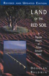 LAND OF THE RED SOIL  A Popular History of Prince Edward Island
