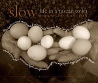 Slow: Life in a Tuscan Town by Douglas Gayeton - Hardcover - 11/01/2009 - from Greener Books Ltd (SKU: 3689388)