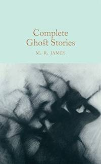 Complete Ghost Stories: M.R. James (Macmillan Collector's Library)
