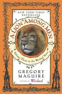 A  Lion Among Men: Volume Three in the Wicked Years by  Gregory Maguire - Paperback - 2009 - from BookVistas (SKU: 174810)