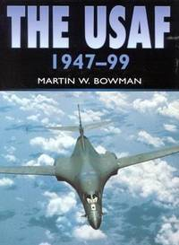 The USAF 1947-99 by Martin W Bowman - First Edition - 2000 - from Church Street Books (SKU: 000169)