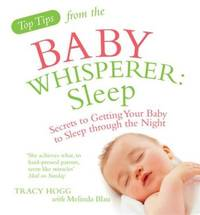 image of Top Tips From The Baby Whisperer - Sleep: Secrets To Getting Your Baby To Sleep Through The Night