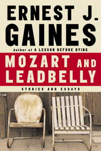 Mozart and Leadbelly: Stories and Essays. by  Ernest J Gaines - First Edition - 2005 - from Bucks County Bookshop  IOBA and Biblio.com