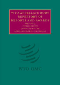 WTO Appellate Body Repertory of Reports and Awards 1995-2013: 2 Volume Set